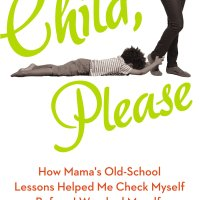 Child, Please- How Mama's Old-School Lessons Helped Me Check Myself Before I Wrecked Myself